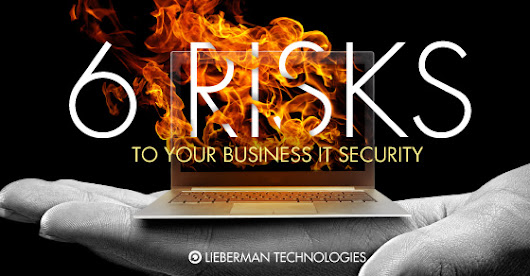 Six Risks to your Business IT Security and How To Protect Yourself