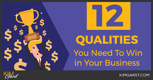 12 Qualities You Need To Succeed In Business - Kim Garst | Marketing Strategies that WORK