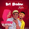 [BangHitz] BRT Shadow – Mumu Girlfriend ft Kala (Prod By Doktafraze)