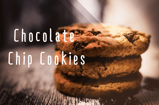 Chocolate Chip Cookies: All There Is To Know About The World's Favorite Cookie
