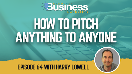 How to Pitch Anything to Anyone | The Computer Business Marketing Show