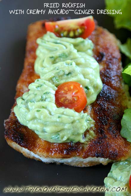 Keto Fried Rockfish With Creamy Ginger Avocado Dressing - The Nourished Caveman