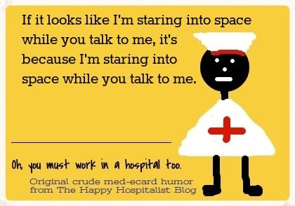 If it looks like I'm staring into space while you talk to me, it's because I'm staring into space while you talk to me nurse ecard humor photo.