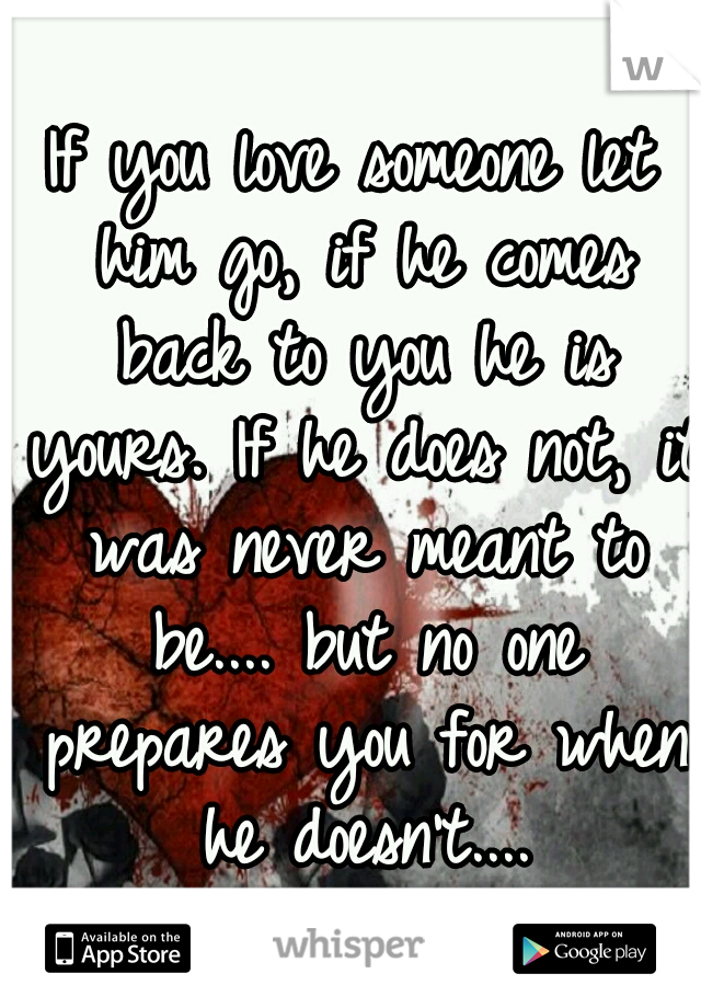 If You Love Someone Let Him Go If He Comes Back To You He Is Yours