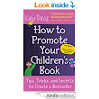 Amazon.com: How to Promote Your Children's Book: Tips, Tricks, and Secrets to Create a Bestseller eBook: Katie Davis: Books