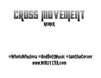 Cross Movement Remix ft. Whuteva, Red Dott, Selah tha Corner