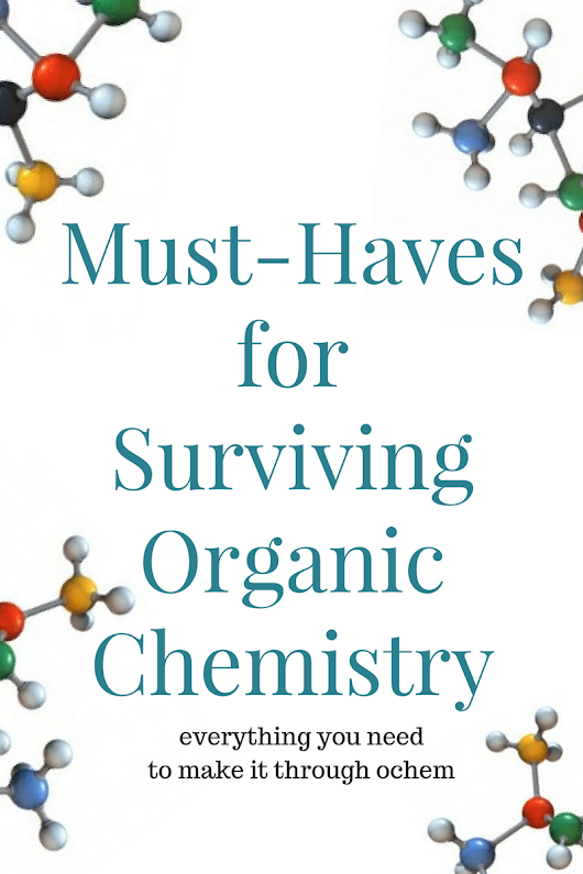 Must-Haves for Surviving Organic Chemistry