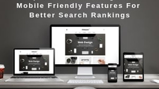 Responsive Web Design And Mobile Friendly Features For Better Search Rankings