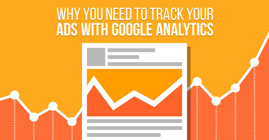 Why You Need to Track Your Ads with Google Analytics