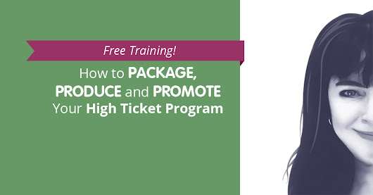 How to Package, Produce & Promote Your High Ticket Program