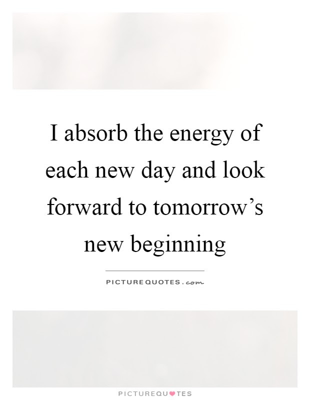 I Absorb The Energy Of Each New Day And Look Forward To Picture