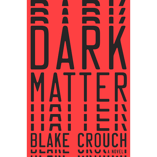 Dark Matter by Blake Crouch — Reviews, Discussion, Bookclubs, Lists