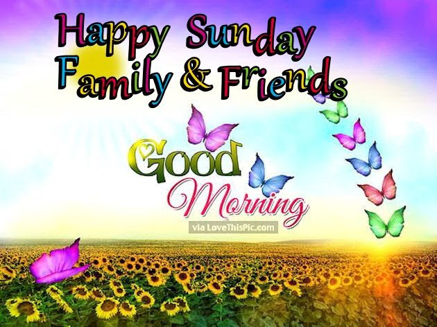 Happy Sunday Family And Friends Good Morning Pictures Photos And