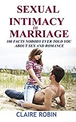 Sexual Intimacy in Marriage: 100 Facts Nobody Ever Told You About Sex and Romance Kindle Edition