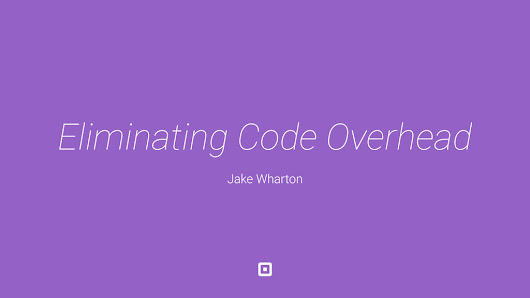 Eliminating Code Overhead (Square HQ 2015)