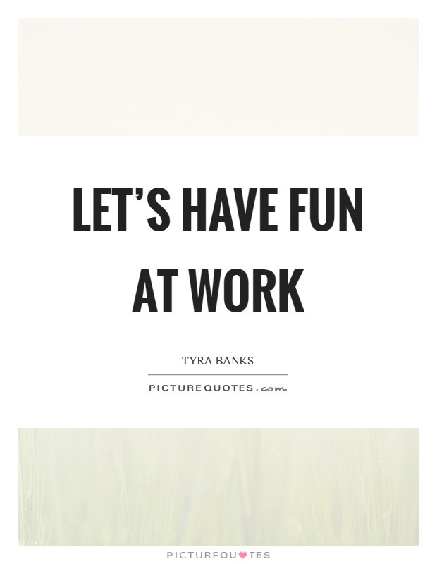 Lets Have Fun At Work Picture Quotes