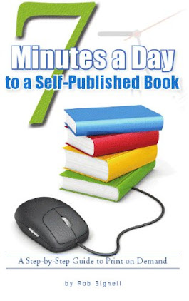 7 Minutes a Day to a Self-Published Book: A Step-by-Step Guide to Print on Demand: Rob Bignell: 9780985873943: Amazon.com: Books