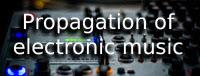 Propagation of electronic music