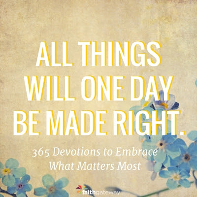 All Things Will One Day Be Made Right - FaithGateway