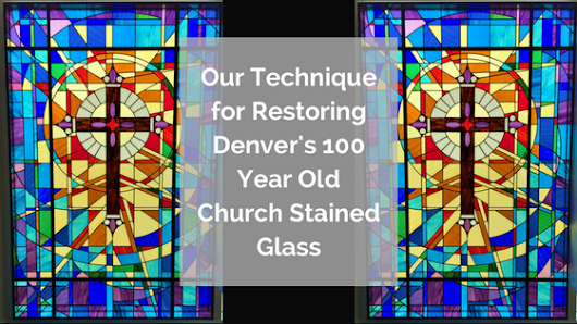 Our Technique for Restoring Denver's 100 Year Old Church Stained Glass