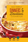 365 Family Dinners and Devotions Cookbook: A Celebration of Food, Family, and Faith