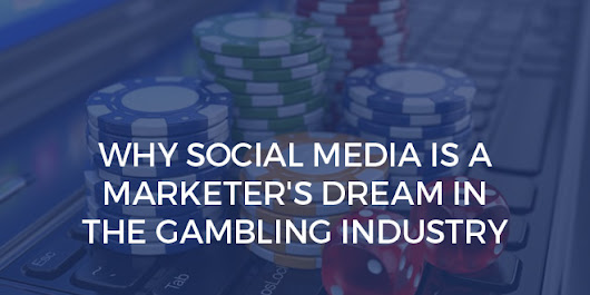 Why Social Media is a Marketer's Dream in the Gambling Industry
