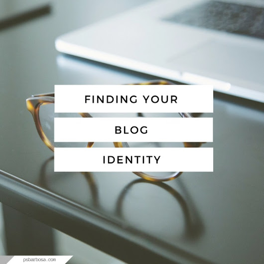 Finding Your Blog Identity | P.S. Barbosa