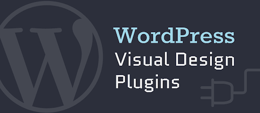 Visual Design Plugins, A Must For WordPress Websites - [An Infographic]