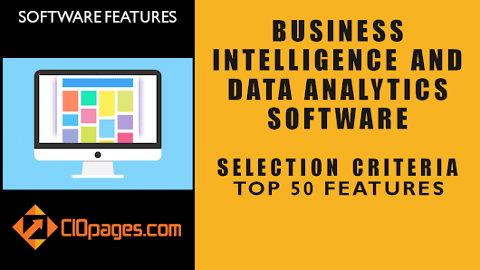 Business Intelligence and Data Analytics Software Selection Criteria – Top 50 Features