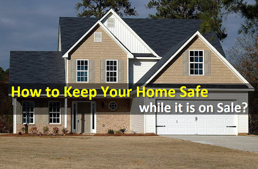 Safety Tips When Your Home is on Sale | PropertyCluster.com Blog