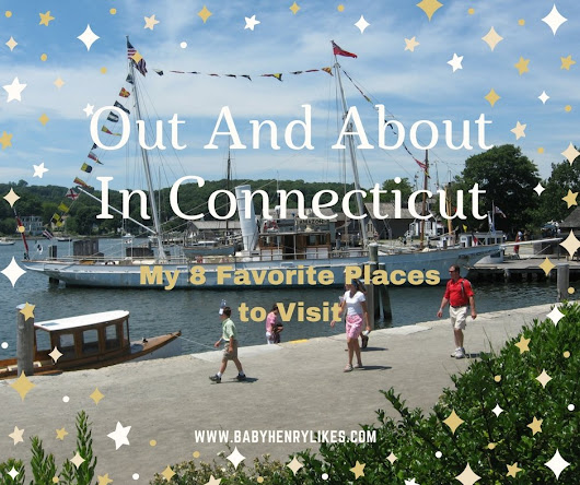 Out and About in Connecticut! My 8 Favorite Places to Visit - Baby Henry Likes