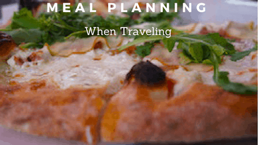 The Top Ways We Plan Meals When We Travel - Five Family Adventurers