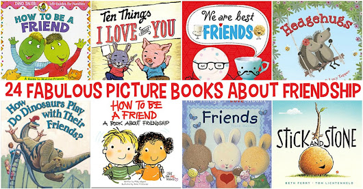 24 Fabulous and Fun Kids Picture Books About Friendship