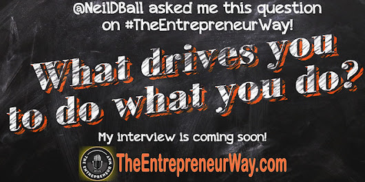 What drives you to do what you do? - The Entrepreneur Way
