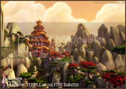 Rioriel and Nevik's daily World of Warcraft screenshot presentation of significant locations, players, memorable characters and events, assembled in the style of a series of collectible postcards. -- Postcards of Azeroth: Temple of the Five Dawns