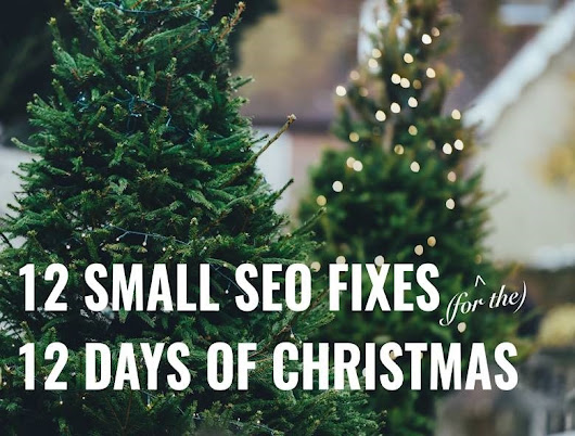 12 Small SEO Fixes for 12 Days of Christmas