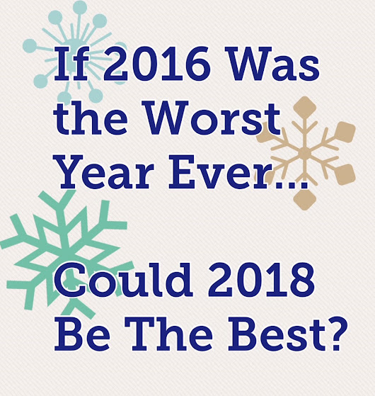 If 2016 Was the Worst Year Ever...Could 2018 Be The Best? | Spit That Out: The Blog