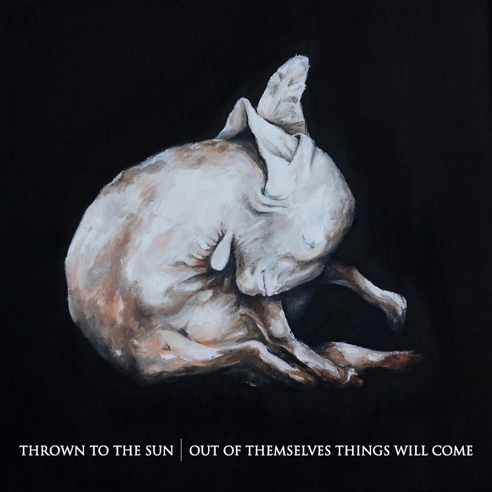 Thrown to the Sun - Out of Themselves Things Will Come (2014)