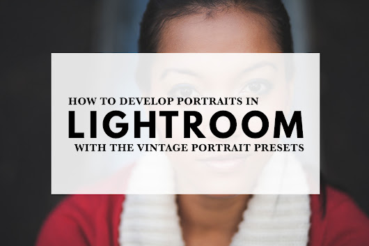 How to Develop Portraits in Lightroom With the Vintage Portrait Presets