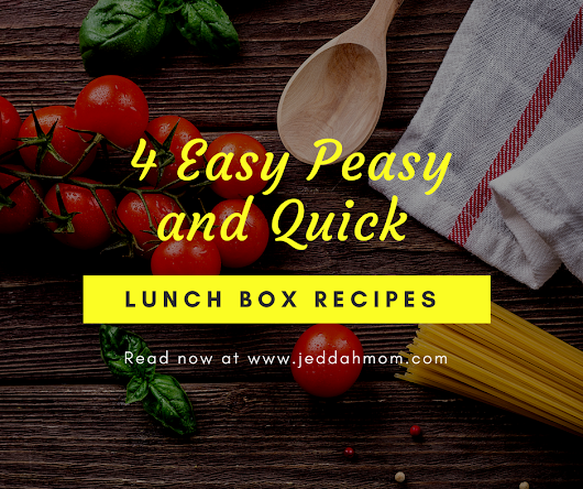 4 Easy Peasy Quick Lunch box Recipes - Jeddah Mom