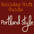 "Holiday Gift Guide ""Portland Style"""