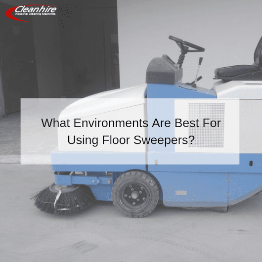 What Environments Are Best For Using Floor Sweepers? | CleanHire
