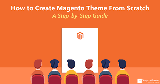Create Magento Theme From Scratch - A Step-by-Step Guide