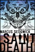 Title: Saint Death, Author: Marcus Sedgwick