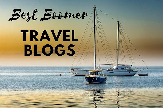 The 45 Best Boomer Travel Blogs to Follow in 2018! | Getting On Travel