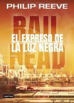 El expreso de la Luz Negra (Railhead I) Philip Reeve
