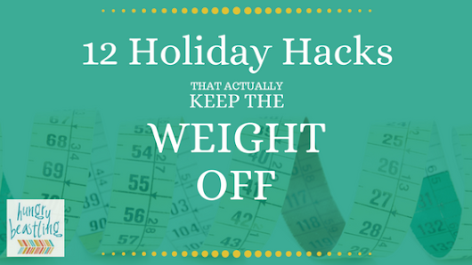 12 Holiday Hacks That Prevent Weight Gain - Hungry Beastling