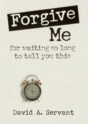 Forgive Me for Waiting So Long to Tell You This