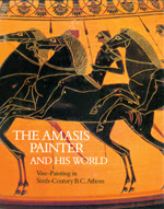 The Amasis Painter and His World: Vase Painting in Sixth-Century B.C. Athens