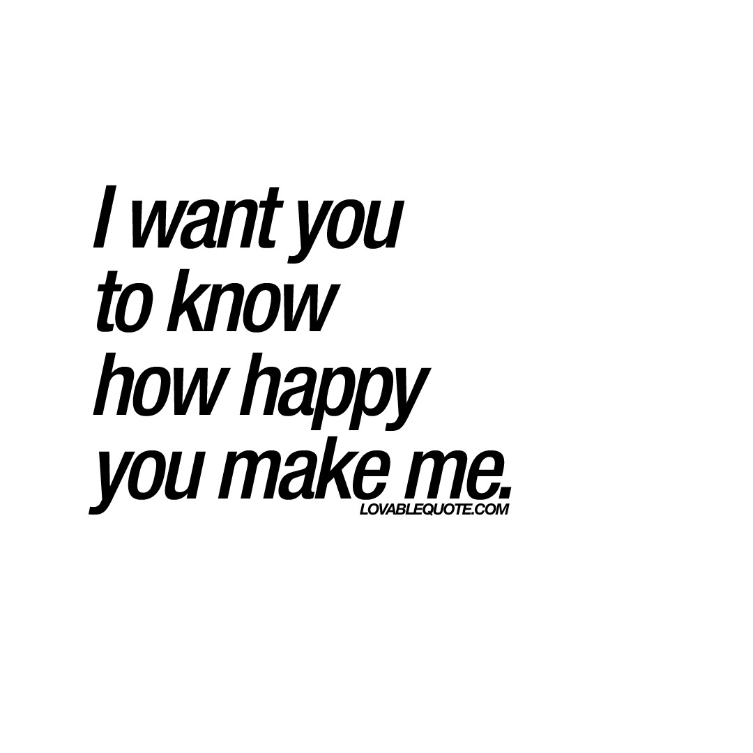 I Want You To Know How Happy You Make Me Quote
